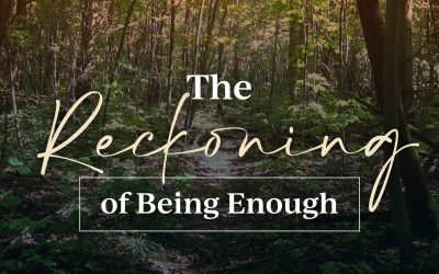 The Reckoning of Being Enough
